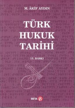Türk Hukuk Tarihi - M. Akif AYDIN