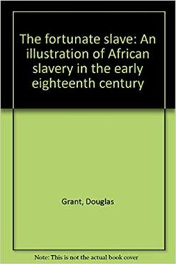 The Fortunate Slave An Illustration of African Slavery in the Early Eighteenth Century